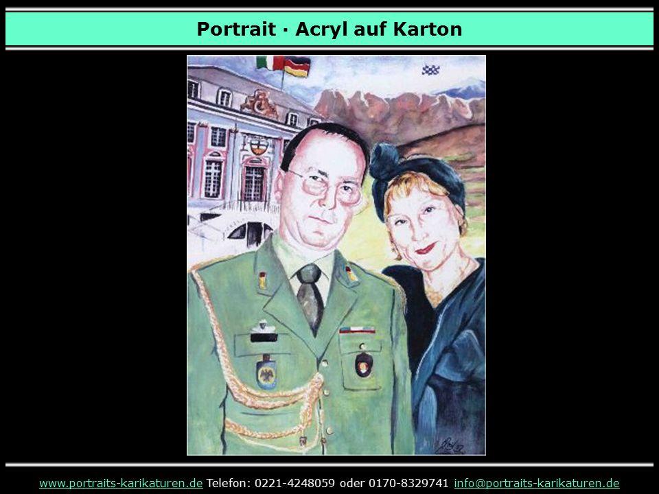 Portrait · Acryl auf Karton www.portraits-karikaturen.dewww.portraits-karikaturen.de Telefon: 0221-4248059 oder 0170-8329741 info@portraits-karikature