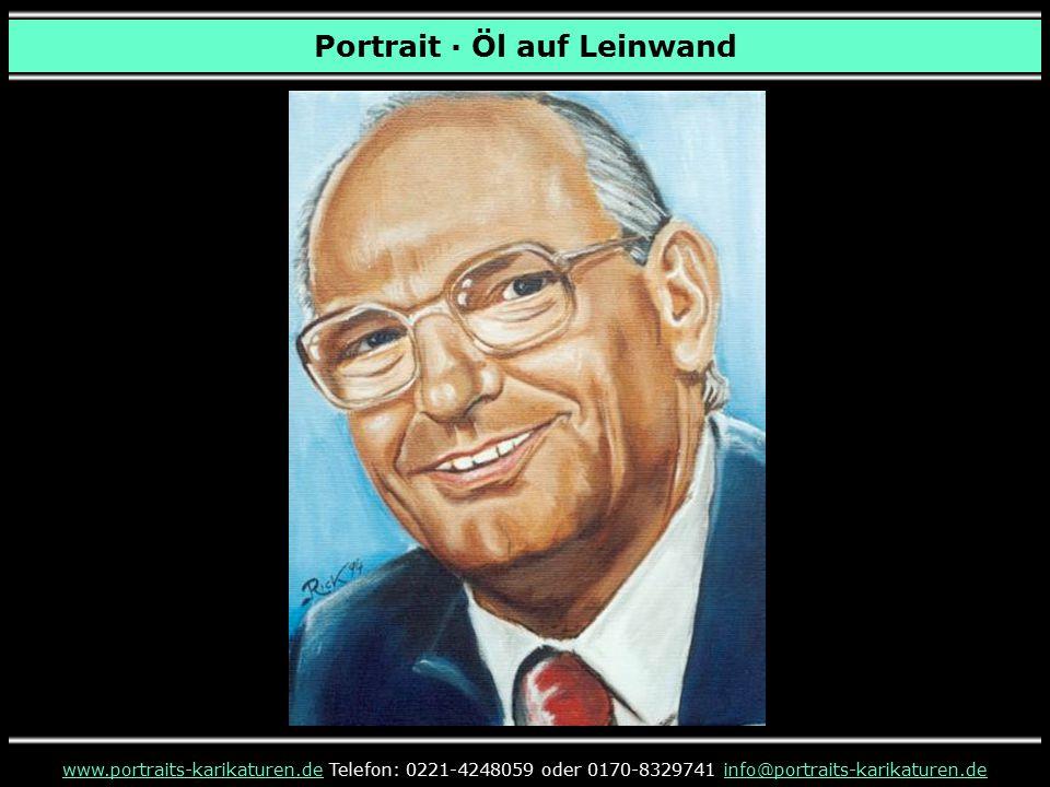 Portrait · Öl auf Leinwand www.portraits-karikaturen.dewww.portraits-karikaturen.de Telefon: 0221-4248059 oder 0170-8329741 info@portraits-karikaturen