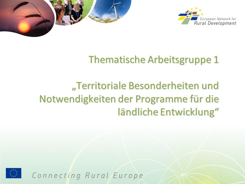 """Thematische Arbeitsgruppe 1 """"Territoriale Besonderheiten und Notwendigkeiten der Programme für die ländliche Entwicklung"""