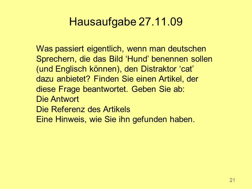 21 Hausaufgabe 27.11.09 Was passiert eigentlich, wenn man deutschen Sprechern, die das Bild 'Hund' benennen sollen (und Englisch können), den Distraktor 'cat' dazu anbietet.