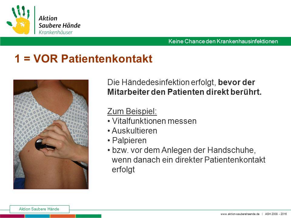 www.aktion-sauberehaende.de | ASH 2008 - 2016 Keine Chance den Krankenhausinfektionen Aktion Saubere Hände Die Händedesinfektion erfolgt, bevor der Mi
