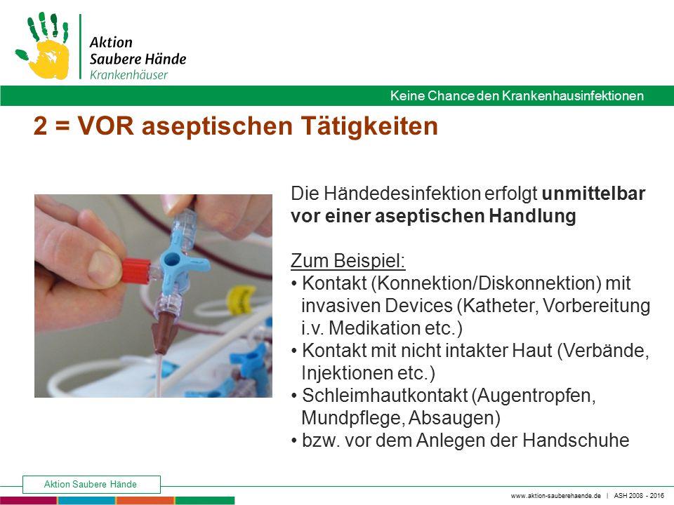 www.aktion-sauberehaende.de | ASH 2008 - 2016 Keine Chance den Krankenhausinfektionen Aktion Saubere Hände Die Händedesinfektion erfolgt unmittelbar v