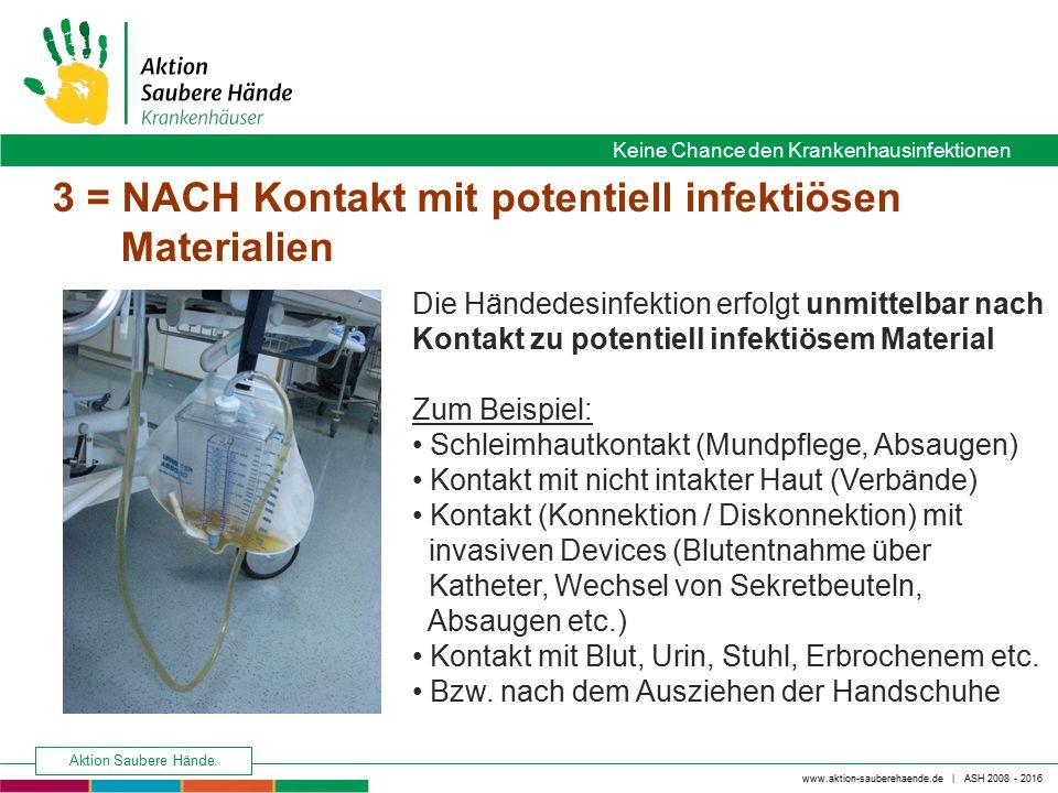 www.aktion-sauberehaende.de | ASH 2008 - 2016 Keine Chance den Krankenhausinfektionen Aktion Saubere Hände 3 = NACH Kontakt mit potentiell infektiösen
