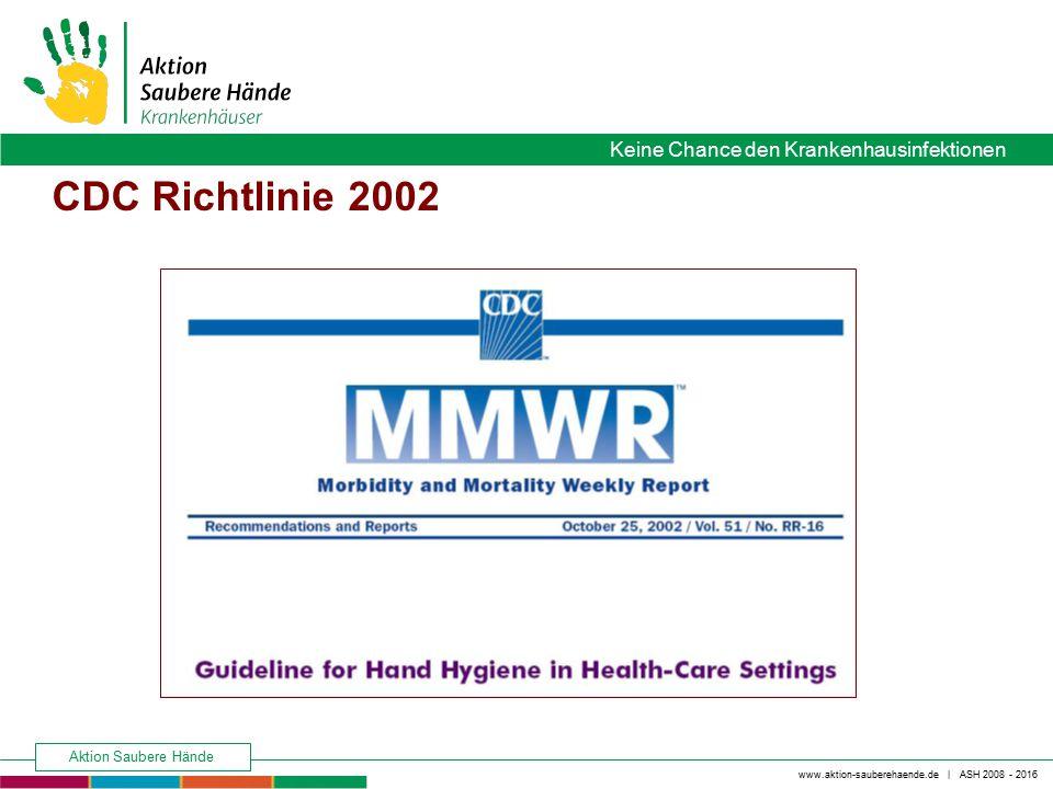 www.aktion-sauberehaende.de | ASH 2008 - 2016 Keine Chance den Krankenhausinfektionen Aktion Saubere Hände CDC Richtlinie 2002