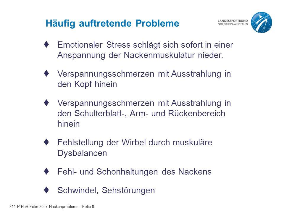 Häufig auftretende Probleme 311 P-HuB Folie 2007 Nackenprobleme - Folie 8  Emotionaler Stress schlägt sich sofort in einer Anspannung der Nackenmuskulatur nieder.