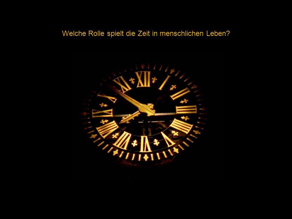 Welche Rolle spielt die Zeit in menschlichen Leben?