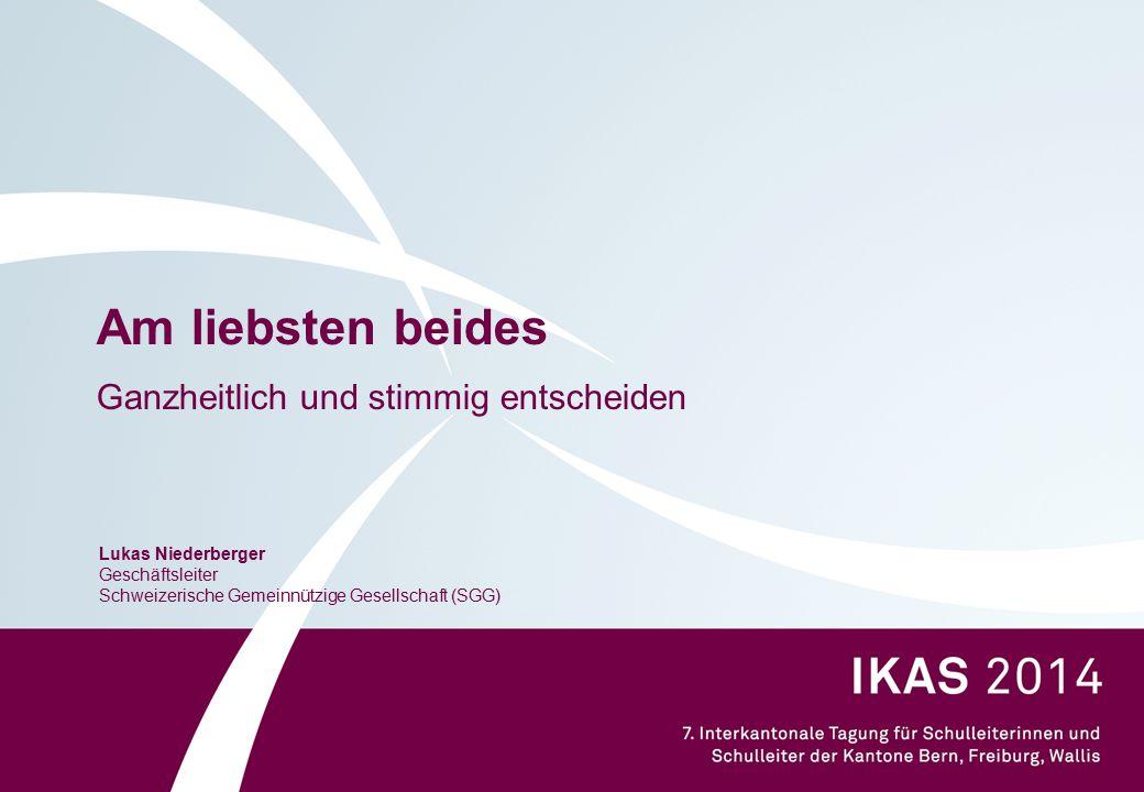 Am liebsten beides Ganzheitlich und stimmig entscheiden Lukas Niederberger Geschäftsleiter Schweizerische Gemeinnützige Gesellschaft (SGG)