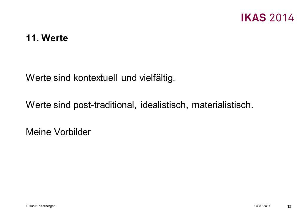 05.09.2014Lukas Niederberger 13 11. Werte Werte sind kontextuell und vielfältig. Werte sind post-traditional, idealistisch, materialistisch. Meine Vor