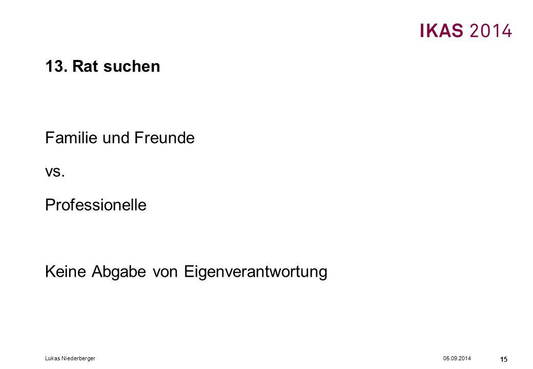 05.09.2014Lukas Niederberger 15 13. Rat suchen Familie und Freunde vs.
