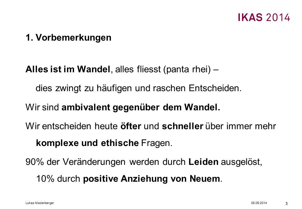 05.09.2014Lukas Niederberger 3 1. Vorbemerkungen Alles ist im Wandel, alles fliesst (panta rhei) – dies zwingt zu häufigen und raschen Entscheiden. Wi