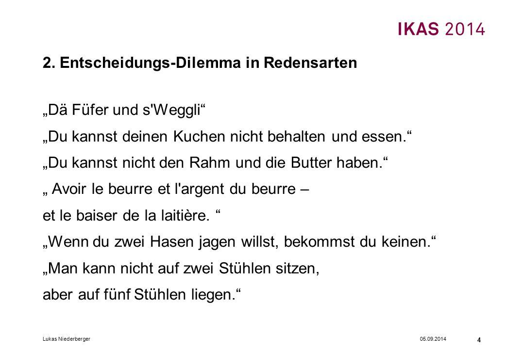 """05.09.2014Lukas Niederberger 4 2. Entscheidungs-Dilemma in Redensarten """"Dä Füfer und s'Weggli"""" """"Du kannst deinen Kuchen nicht behalten und essen."""" """"Du"""