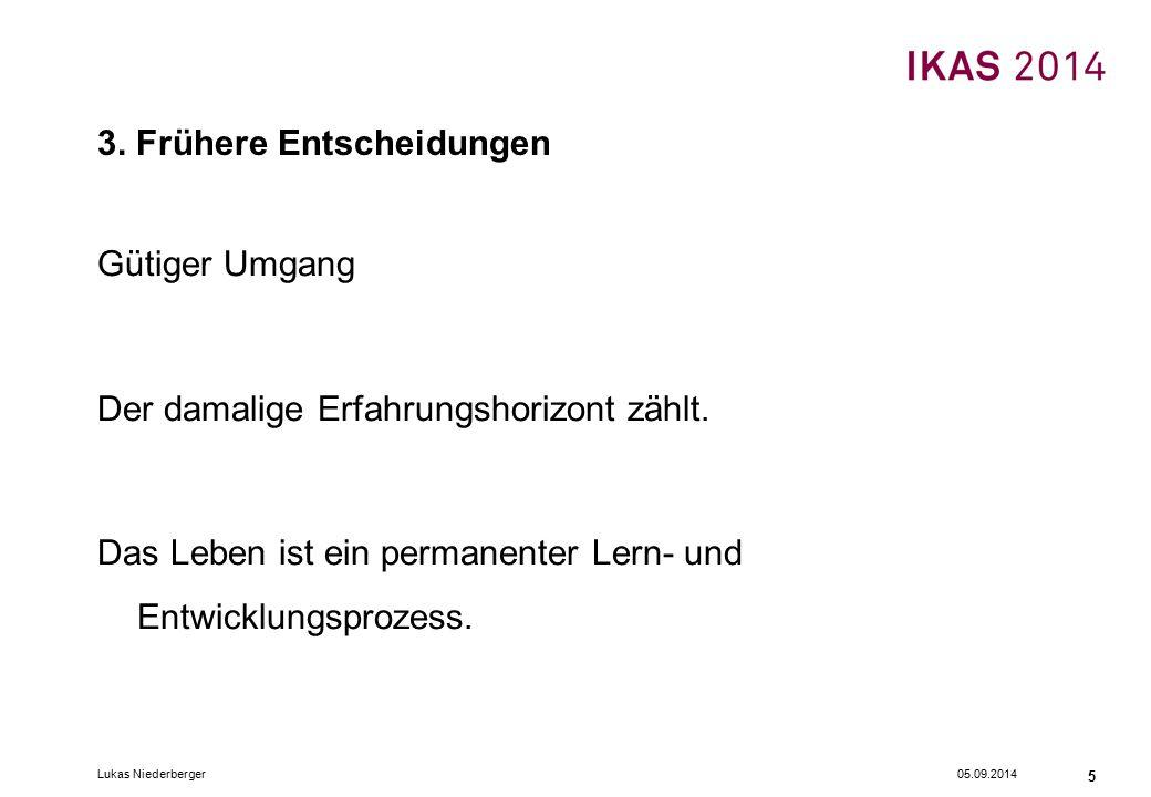 05.09.2014Lukas Niederberger 5 3. Frühere Entscheidungen Gütiger Umgang Der damalige Erfahrungshorizont zählt. Das Leben ist ein permanenter Lern- und