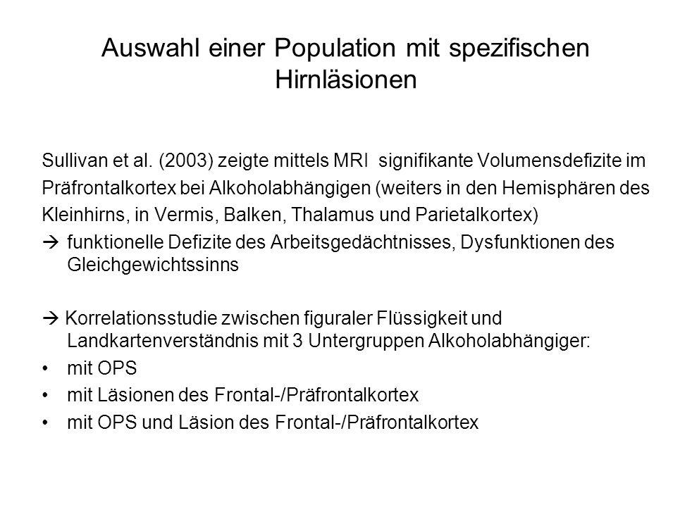 Auswahl einer Population mit spezifischen Hirnläsionen Sullivan et al. (2003) zeigte mittels MRI signifikante Volumensdefizite im Präfrontalkortex bei