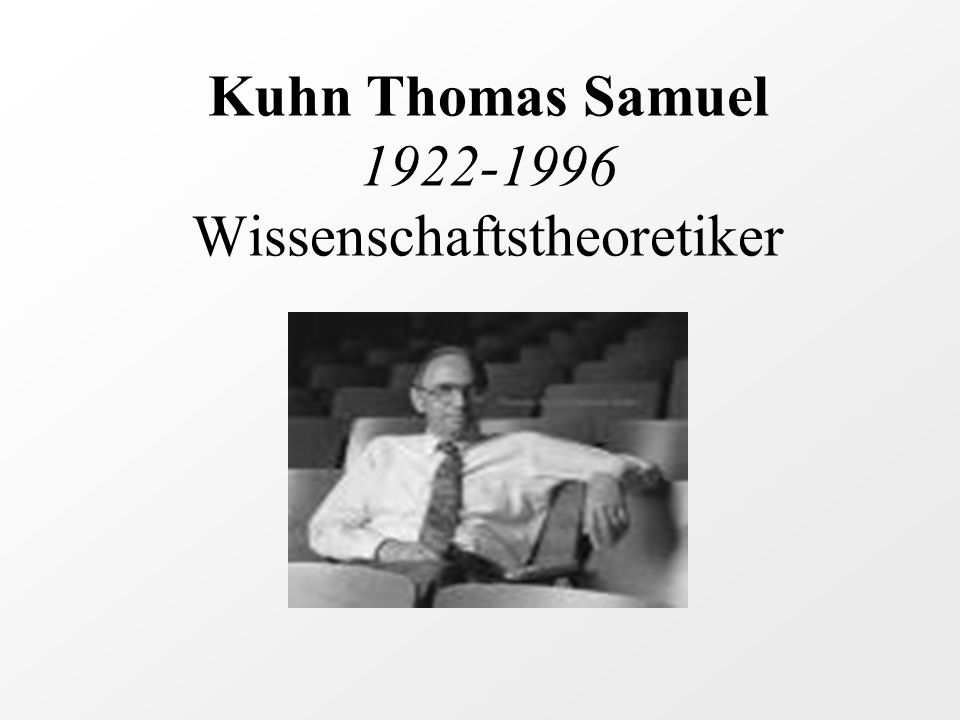 Kuhn Thomas Samuel 1922-1996 Wissenschaftstheoretiker