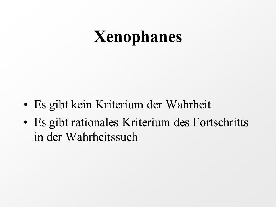 Xenophanes Es gibt kein Kriterium der Wahrheit Es gibt rationales Kriterium des Fortschritts in der Wahrheitssuch