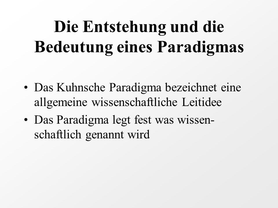 Die Entstehung und die Bedeutung eines Paradigmas Das Kuhnsche Paradigma bezeichnet eine allgemeine wissenschaftliche Leitidee Das Paradigma legt fest was wissen- schaftlich genannt wird