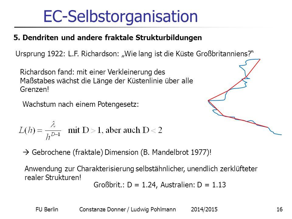 FU Berlin Constanze Donner / Ludwig Pohlmann 2014/201516 EC-Selbstorganisation 5. Dendriten und andere fraktale Strukturbildungen Ursprung 1922: L.F.
