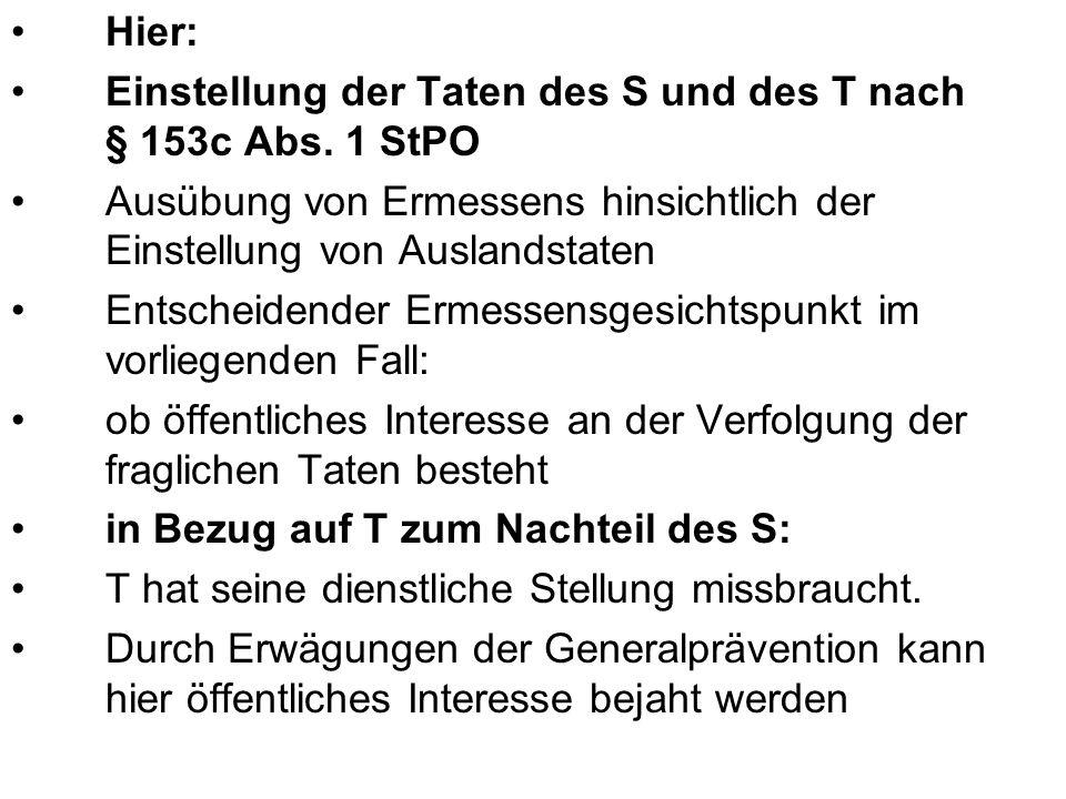 Hinsichtlich des S als auch in Bezug auf T: Straftaten durch Bundeswehrangehörige im Auslandseinsatz sind geeignet, dem Ansehen einer staatlichen Institution erheblichen Schaden zuzufügen und so die Rechtstreue der Bevölkerung zu erschüttern.