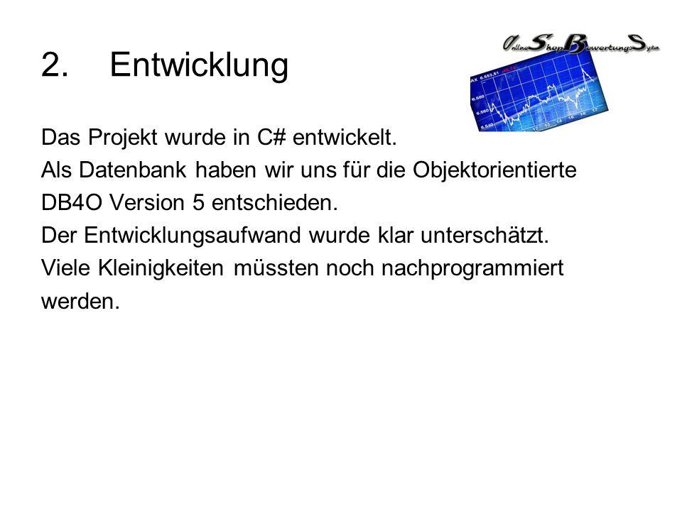 2.Entwicklung Das Projekt wurde in C# entwickelt. Als Datenbank haben wir uns für die Objektorientierte DB4O Version 5 entschieden. Der Entwicklungsau