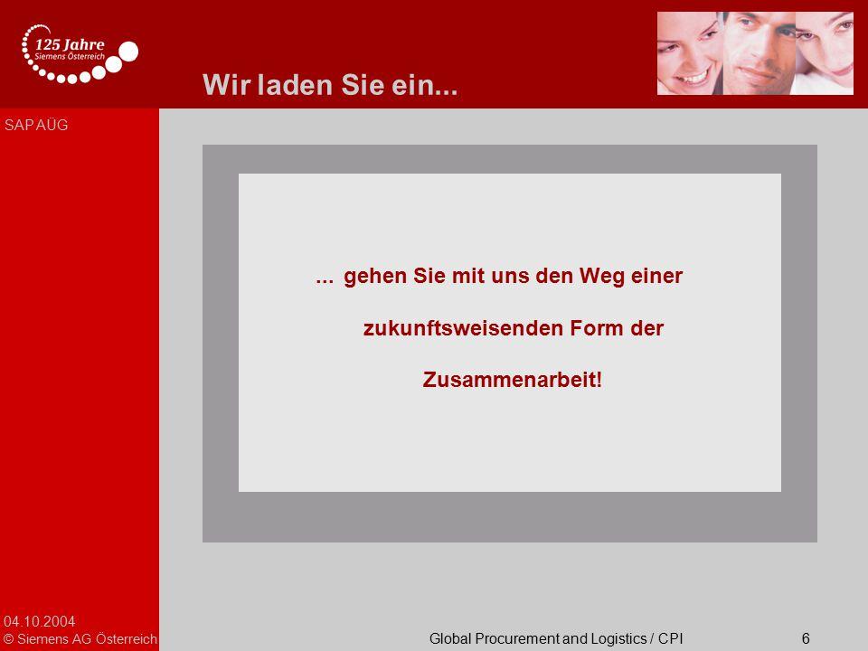 04.10.2004 © Siemens AG Österreich Global Procurement and Logistics / CPI SAP AÜG 6... gehen Sie mit uns den Weg einer zukunftsweisenden Form der Zusa