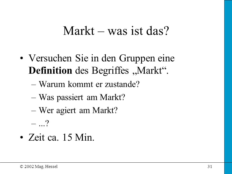 © 2002 Mag.Hessel31 Markt – was ist das.