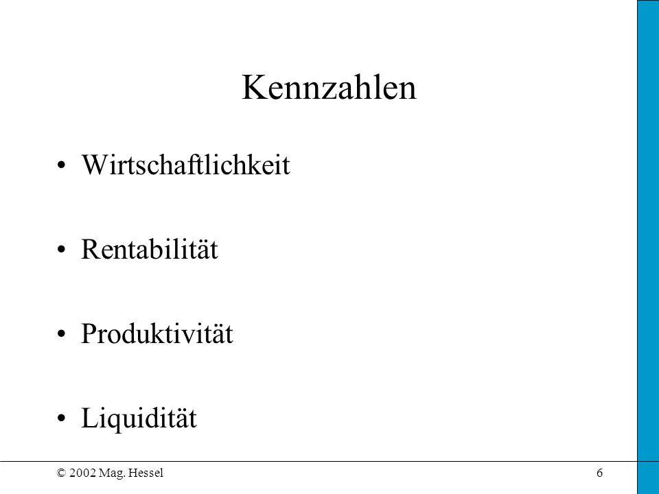 © 2002 Mag. Hessel6 Kennzahlen Wirtschaftlichkeit Rentabilität Produktivität Liquidität