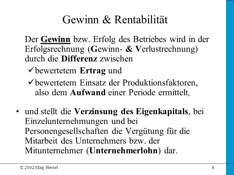 © 2002 Mag.Hessel8 Gewinn & Rentabilität Gewinn Der Gewinn bzw.