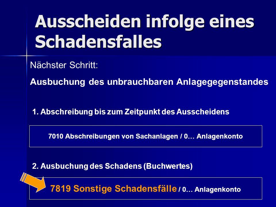 Ausscheiden infolge eines Schadensfalles Nächster Schritt: Ausbuchung des unbrauchbaren Anlagegegenstandes 7010 Abschreibungen von Sachanlagen / 0… An