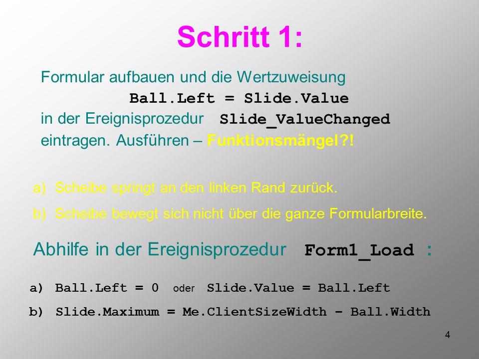 4 Schritt 1: Formular aufbauen und die Wertzuweisung Ball.Left = Slide.Value in der Ereignisprozedur Slide_ValueChanged eintragen. Ausführen – Funktio