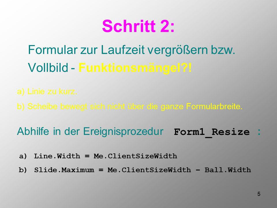 5 Schritt 2: Formular zur Laufzeit vergrößern bzw. Vollbild - Funktionsmängel?! a)Linie zu kurz. b)Scheibe bewegt sich nicht über die ganze Formularbr