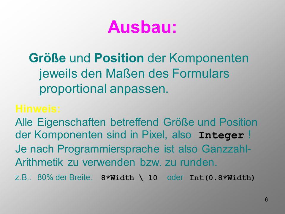 6 Ausbau: Größe und Position der Komponenten jeweils den Maßen des Formulars proportional anpassen. Hinweis: Alle Eigenschaften betreffend Größe und P