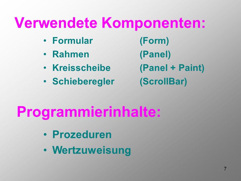7 Verwendete Komponenten: Formular(Form) Rahmen(Panel) Kreisscheibe(Panel + Paint) Schieberegler(ScrollBar) Programmierinhalte: Prozeduren Wertzuweisu