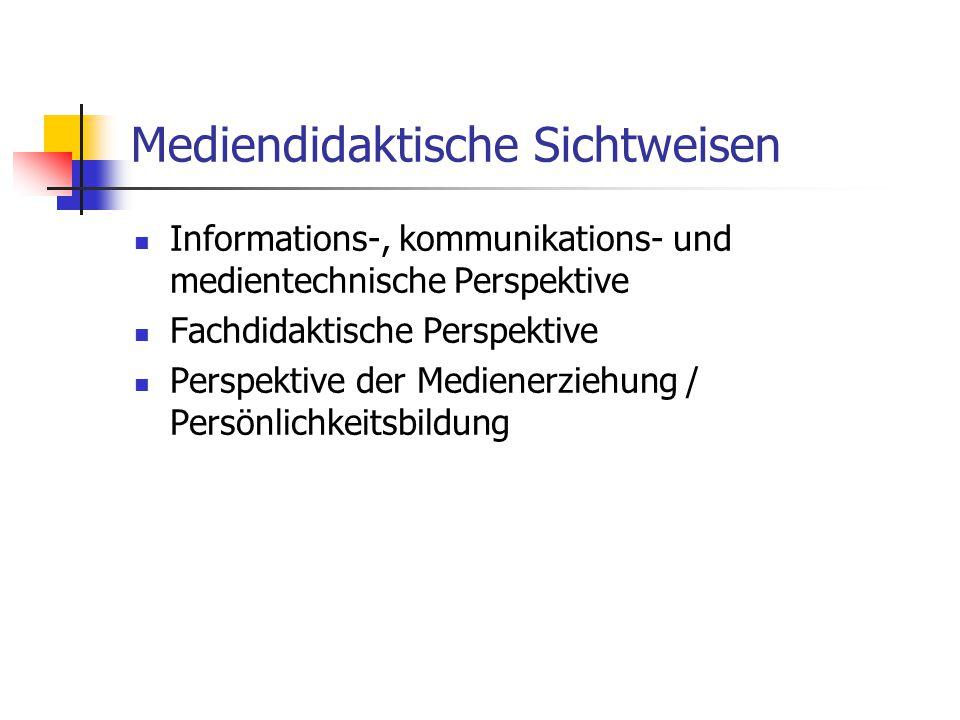 Mediendidaktische Sichtweisen Informations-, kommunikations- und medientechnische Perspektive Fachdidaktische Perspektive Perspektive der Medienerziehung / Persönlichkeitsbildung