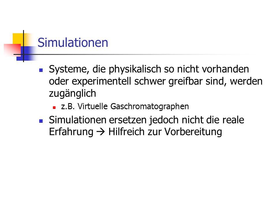 Simulationen Systeme, die physikalisch so nicht vorhanden oder experimentell schwer greifbar sind, werden zugänglich z.B.