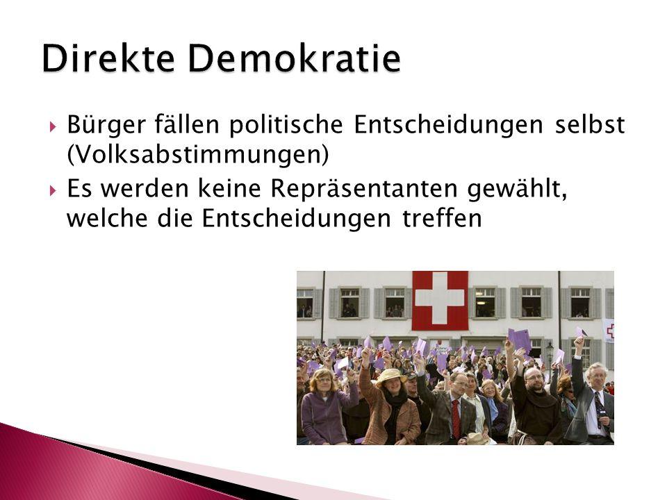  Bürger fällen politische Entscheidungen selbst (Volksabstimmungen)  Es werden keine Repräsentanten gewählt, welche die Entscheidungen treffen