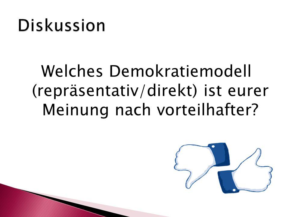 Welches Demokratiemodell (repräsentativ/direkt) ist eurer Meinung nach vorteilhafter?