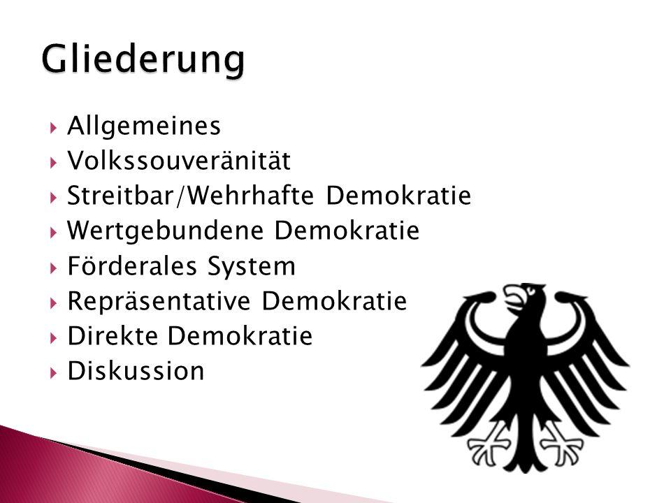  Allgemeines  Volkssouveränität  Streitbar/Wehrhafte Demokratie  Wertgebundene Demokratie  Förderales System  Repräsentative Demokratie  Direkt
