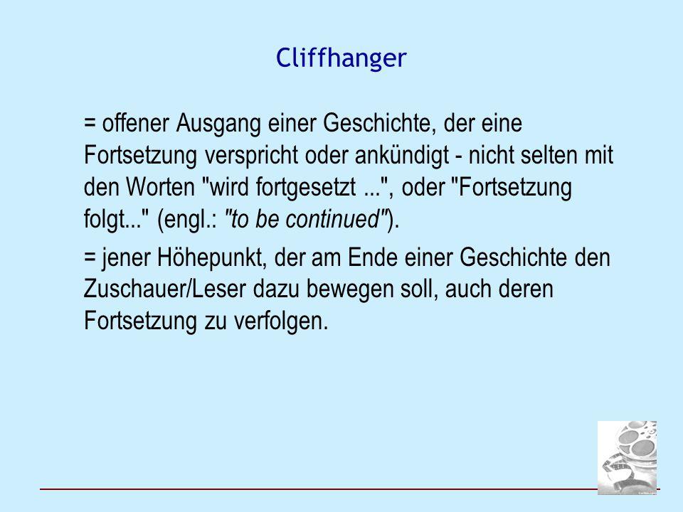 Cliffhanger = offener Ausgang einer Geschichte, der eine Fortsetzung verspricht oder ankündigt - nicht selten mit den Worten