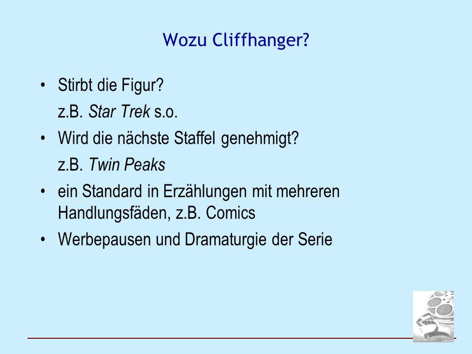 Wozu Cliffhanger? Stirbt die Figur? z.B. Star Trek s.o. Wird die nächste Staffel genehmigt? z.B. Twin Peaks ein Standard in Erzählungen mit mehreren H