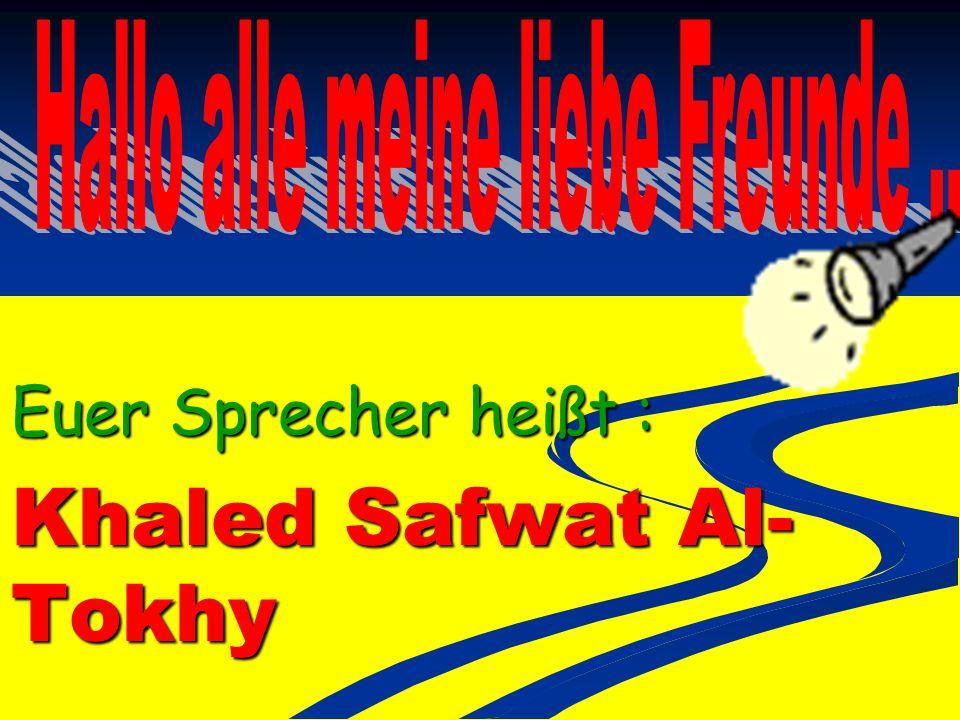 Euer Sprecher heißt : Khaled Safwat Al- Tokhy