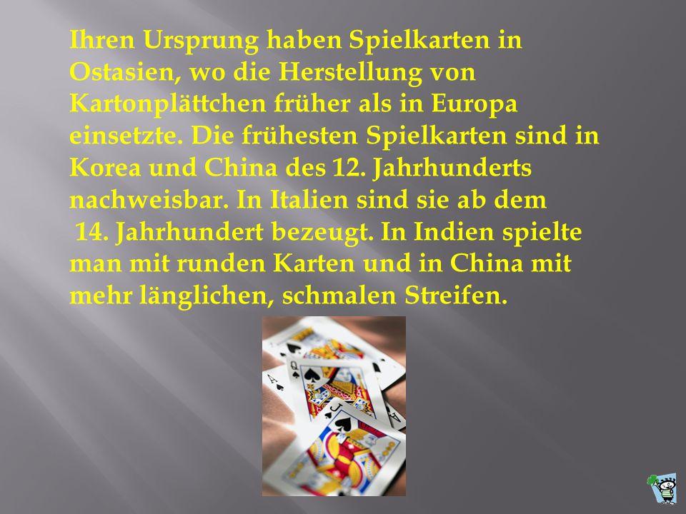 Ihren Ursprung haben Spielkarten in Ostasien, wo die Herstellung von Kartonplättchen früher als in Europa einsetzte.