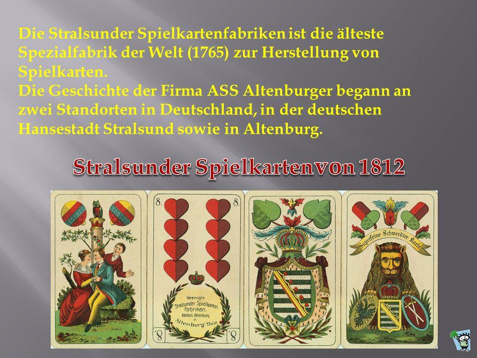 Die Stralsunder Spielkartenfabriken ist die älteste Spezialfabrik der Welt (1765) zur Herstellung von Spielkarten.