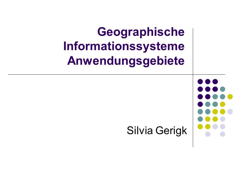 Geographische Informationssysteme Anwendungsgebiete Silvia Gerigk