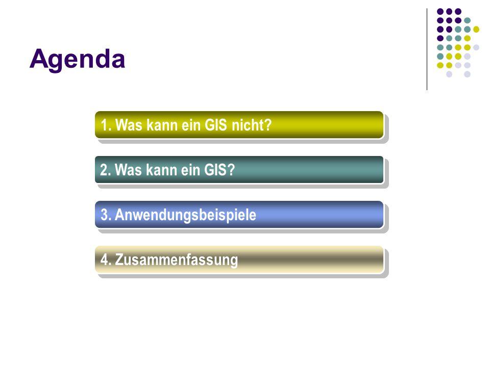 Agenda 1. Was kann ein GIS nicht? 2. Was kann ein GIS? 3. Anwendungsbeispiele 4. Zusammenfassung