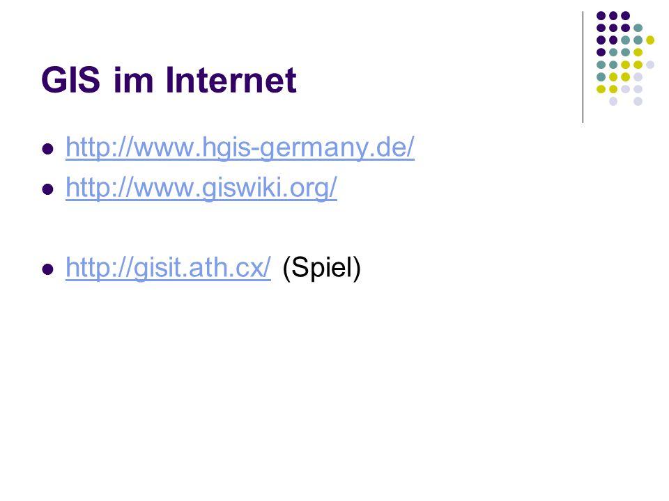 GIS im Internet http://www.hgis-germany.de/ http://www.giswiki.org/ http://gisit.ath.cx/ (Spiel) http://gisit.ath.cx/