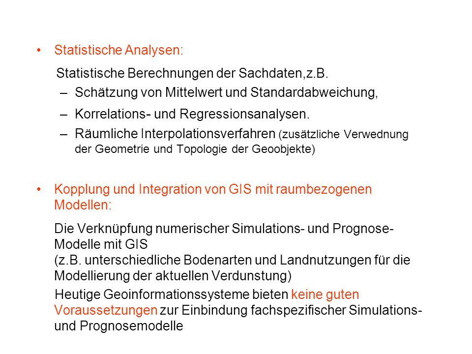 Statistische Analysen: Statistische Berechnungen der Sachdaten,z.B. –Schätzung von Mittelwert und Standardabweichung, –Korrelations - und Regressionsa