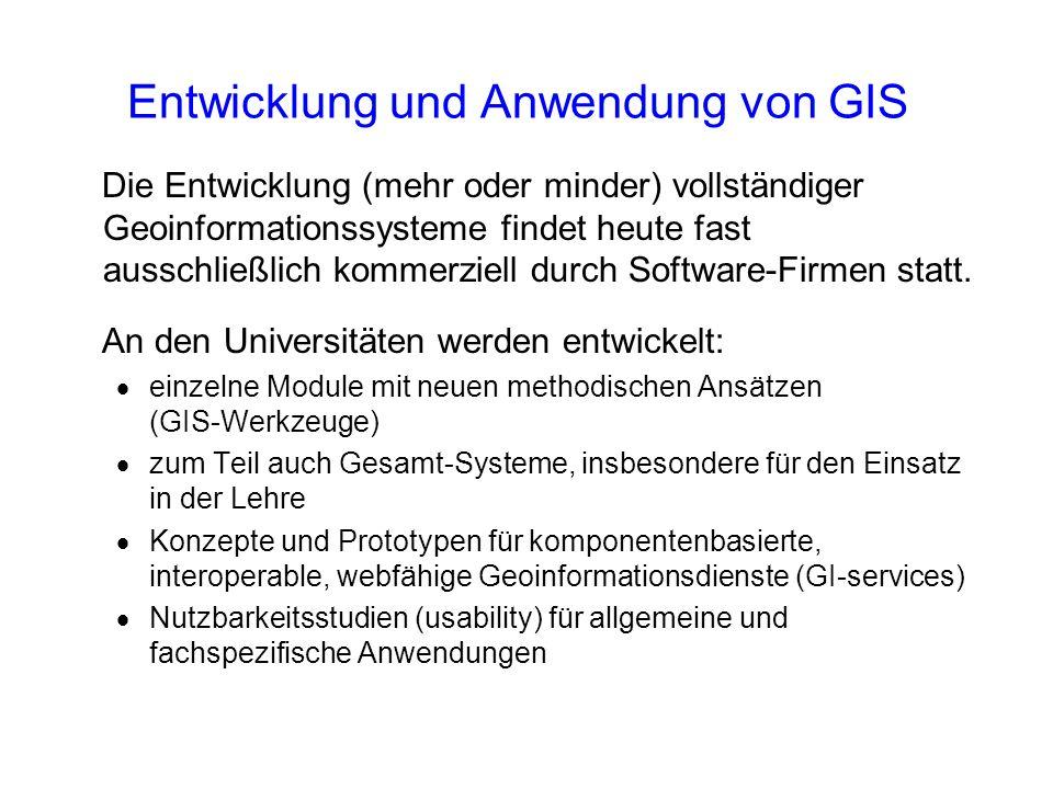 Entwicklung und Anwendung von GIS Die Entwicklung (mehr oder minder) vollständiger Geoinformationssysteme findet heute fast ausschließlich kommerziell