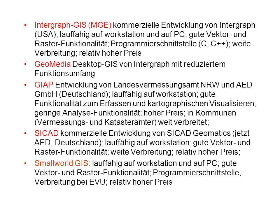 Intergraph-GIS (MGE) kommerzielle Entwicklung von Intergraph (USA); lauffähig auf workstation und auf PC; gute Vektor- und Raster-Funktionalität; Prog