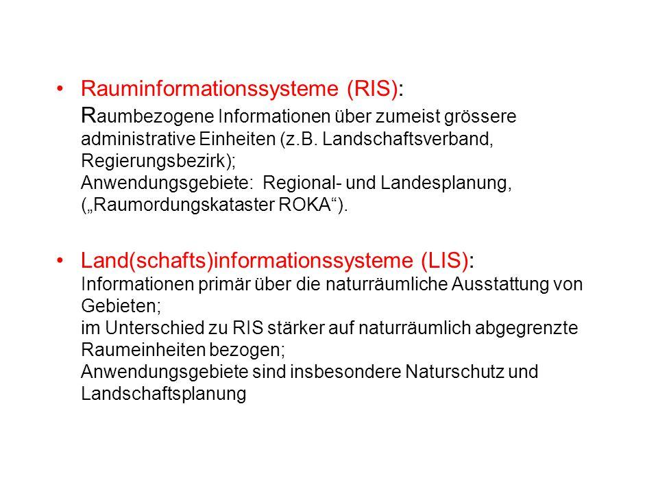 Rauminformationssysteme (RIS): R aumbezogene Informationen über zumeist grössere administrative Einheiten (z.B. Landschaftsverband, Regierungsbezirk);