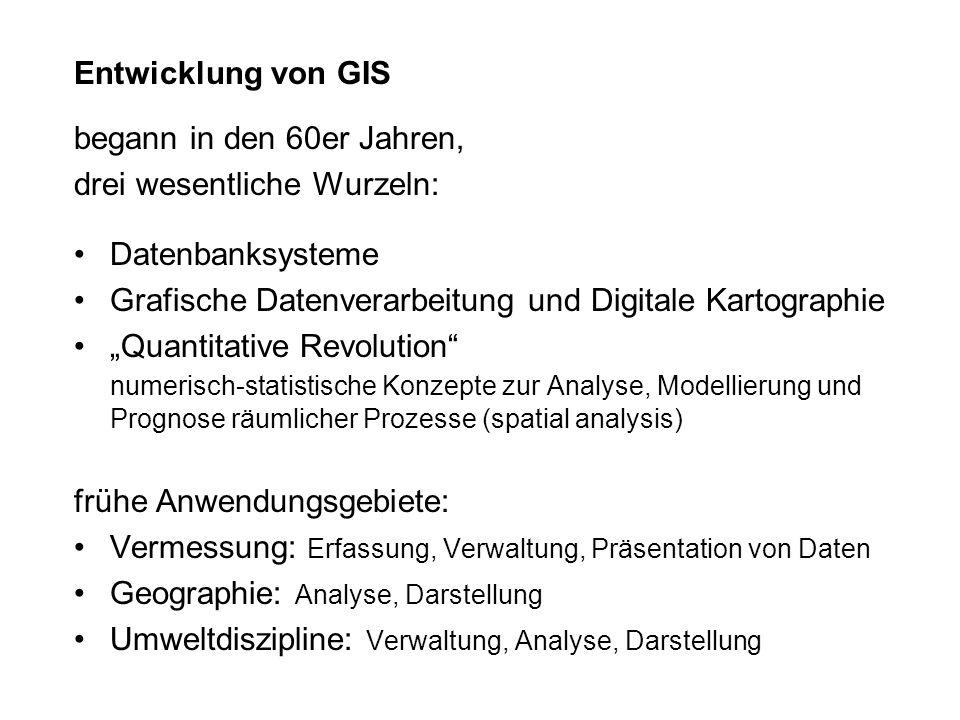 """Entwicklung von GIS begann in den 60er Jahren, drei wesentliche Wurzeln: Datenbanksysteme Grafische Datenverarbeitung und Digitale Kartographie """"Quant"""